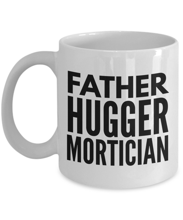 Funny Mug Father Hugger Mortician   11oz Coffee Mug Gag Gift for Coworker Boss Retirement - Ribbon Canyon