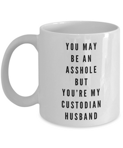 You May Be An Asshole But You'Re My Custodian Husband, 11oz Coffee Mug  Dad Mom Inspired Gift - Ribbon Canyon
