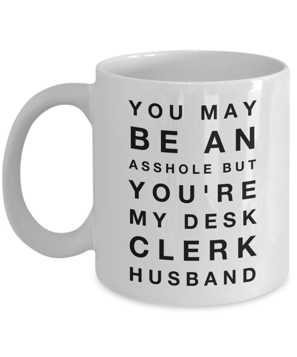 You May Be An Asshole But You'Re My Desk Clerk Husband Gag Gift for Coworker Boss Retirement or Birthday - Ribbon Canyon
