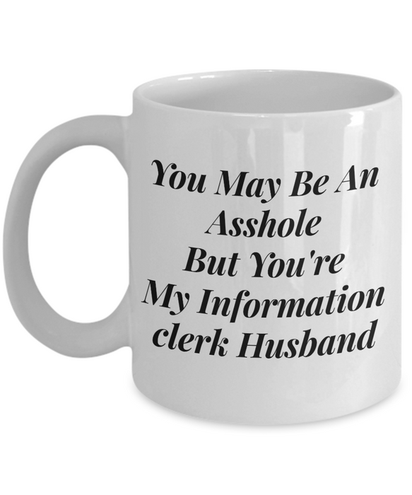 You May Be An Asshole But You'Re My Information Clerk Husband, 11oz Coffee Mug  Dad Mom Inspired Gift - Ribbon Canyon