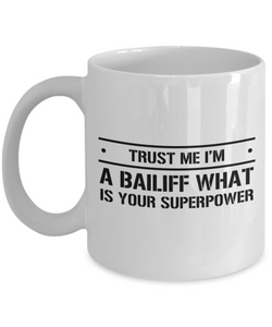 Trust Me I'm a Bailiff What Is Your Superpower, 11Oz Coffee Mug Unique Gift Idea for Him, Her, Mom, Dad - Perfect Birthday Gifts for Men or Women / Birthday / Christmas Present - Ribbon Canyon