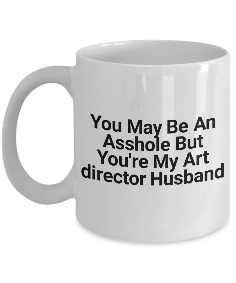 You May Be An Asshole But You'Re My Art Director Husband Gag Gift for Coworker Boss Retirement or Birthday - Ribbon Canyon