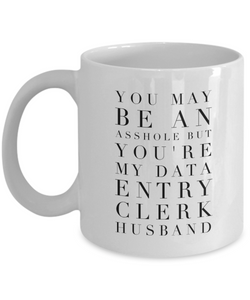 You May Be An Asshole But You'Re My Data Entry Clerk Husband Gag Gift for Coworker Boss Retirement or Birthday - Ribbon Canyon