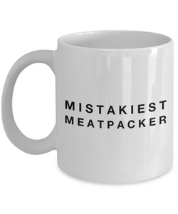 Mistakiest Meatpacker, 11oz Coffee Mug  Dad Mom Inspired Gift - Ribbon Canyon