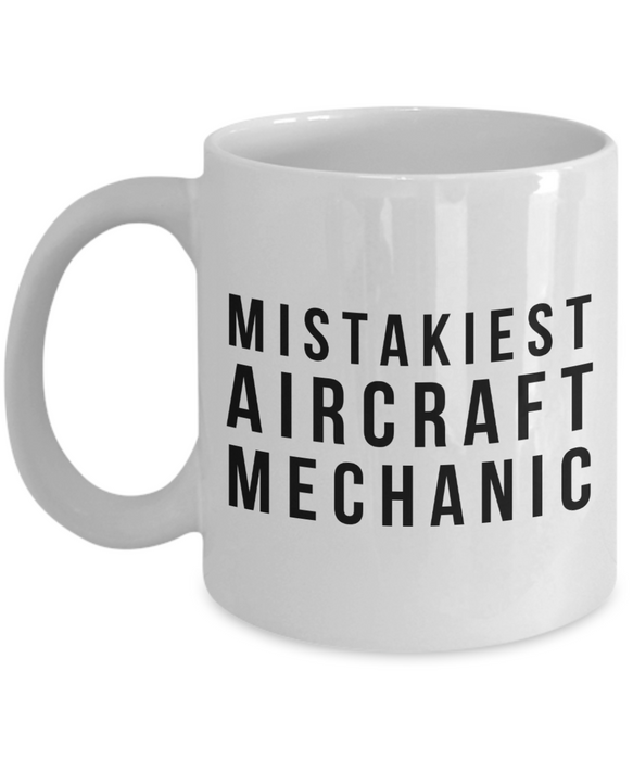 Mistakiest Aircraft Mechanic   11oz Coffee Mug Gag Gift for Coworker Boss Retirement - Ribbon Canyon