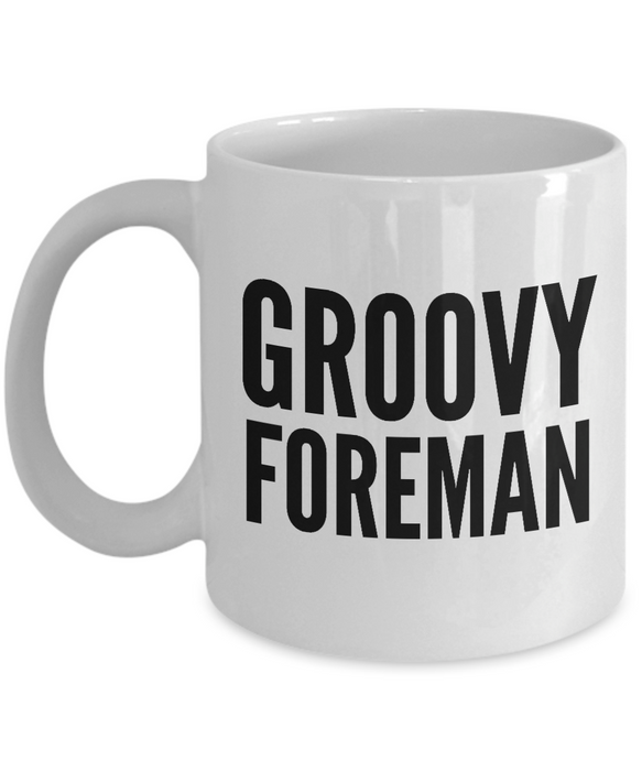 Groovy Foreman - Birthday Retirement or Thank you Gift Idea -   11oz Coffee Mug - Ribbon Canyon