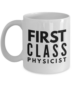 First Class Physicist - Birthday Retirement or Thank you Gift Idea -   11oz Coffee Mug - Ribbon Canyon