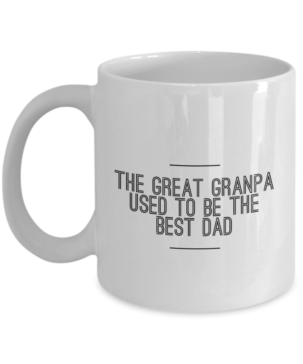 Funny Father Quote 11Oz Coffee Mug , The Great Granpa Used To Be The Best Dad for Dad, Grandpa, Husband From Son, Daughter, Wife for Coffee & Tea Lovers - Ribbon Canyon