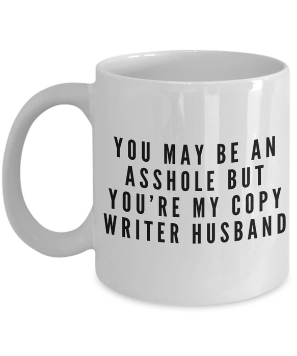You May Be An Asshole But You'Re My Copy Writer Husband Gag Gift for Coworker Boss Retirement or Birthday - Ribbon Canyon