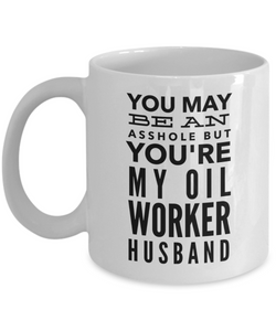 Funny Mug You May Be An Asshole But You'Re My Oil Worker Husband   11oz Coffee Mug Gag Gift for Coworker Boss Retirement - Ribbon Canyon