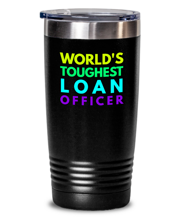 World's Toughest Loan Officer Inspiration Quote 20oz. Stainless Tumblers - Ribbon Canyon