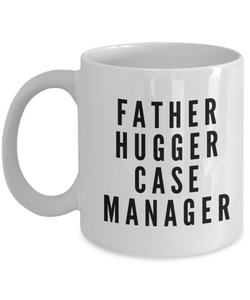 Father Hugger Case Manager, 11oz Coffee Mug Gag Gift for Coworker Boss Retirement or Birthday - Ribbon Canyon