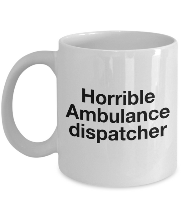 Horrible Ambulance Dispatcher, 11oz Coffee Mug Best Inspirational Gifts - Ribbon Canyon