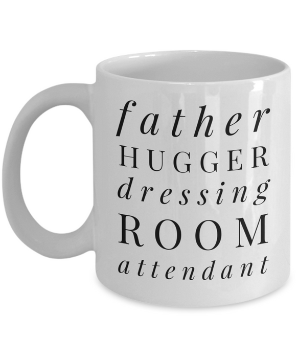 Father Hugger Dressing Room Attendant, 11oz Coffee Mug Best Inspirational Gifts - Ribbon Canyon