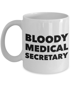 Bloody Medical Secretary, 11oz Coffee Mug Best Inspirational Gifts - Ribbon Canyon