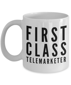 First Class Telemarketer - Birthday Retirement or Thank you Gift Idea -   11oz Coffee Mug - Ribbon Canyon