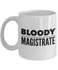 Bloody Magistrate, 11oz Coffee Mug  Dad Mom Inspired Gift - Ribbon Canyon