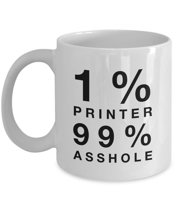 1% Printer 99% Asshole, 11oz Coffee Mug  Dad Mom Inspired Gift - Ribbon Canyon