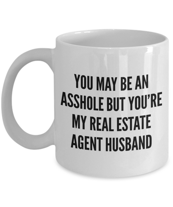 You May Be An Asshole But You'Re My Real Estate Agent Husband, 11oz Coffee Mug Best Inspirational Gifts - Ribbon Canyon