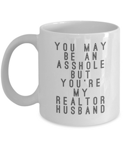 You May Be An Asshole But You'Re My Realtor Husband, 11oz Coffee Mug Gag Gift for Coworker Boss Retirement or Birthday - Ribbon Canyon