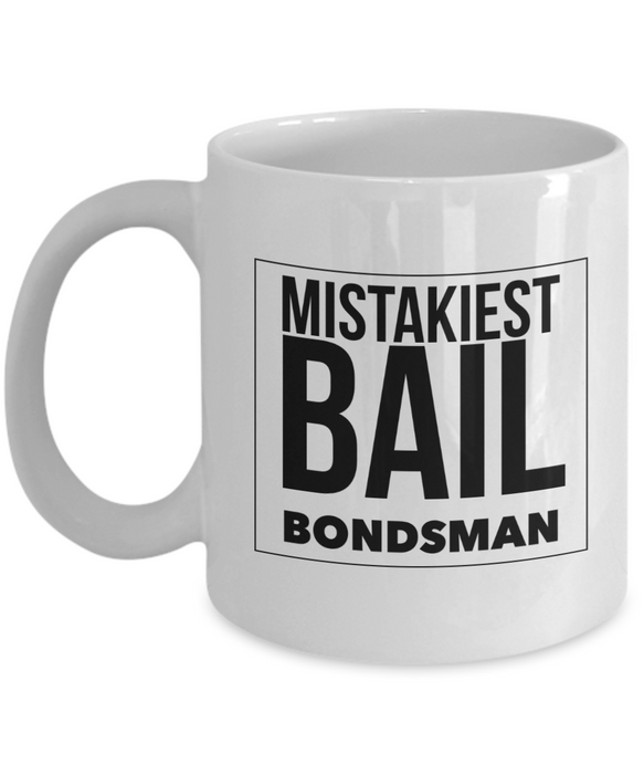 Mistakiest Bail Bondsman  11oz Coffee Mug Best Inspirational Gifts - Ribbon Canyon
