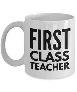 First Class Teacher - Birthday Retirement or Thank you Gift Idea -   11oz Coffee Mug - Ribbon Canyon
