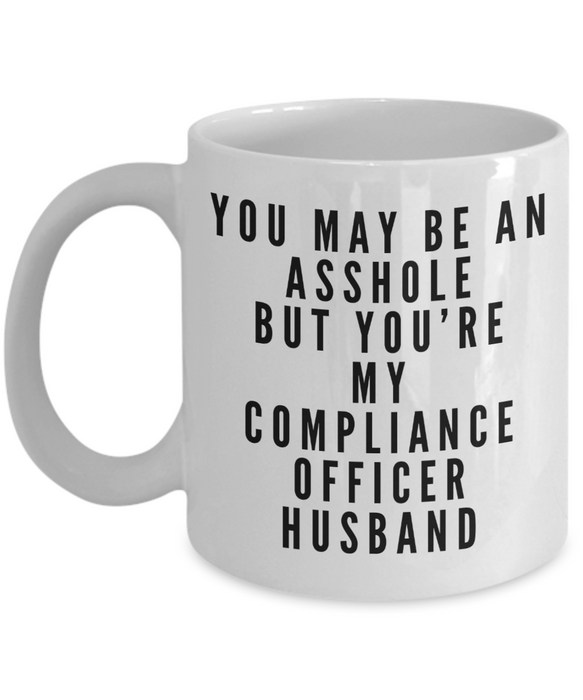 You May Be An Asshole But You'Re My Compliance Officer Husband Gag Gift for Coworker Boss Retirement or Birthday - Ribbon Canyon