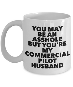 You May Be An Asshole But You'Re My Commercial Pilot Husband, 11oz Coffee Mug  Dad Mom Inspired Gift - Ribbon Canyon