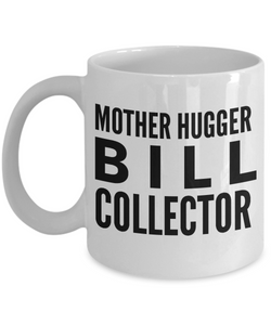 Mother Hugger Bill Collector, 11oz Coffee Mug  Dad Mom Inspired Gift - Ribbon Canyon