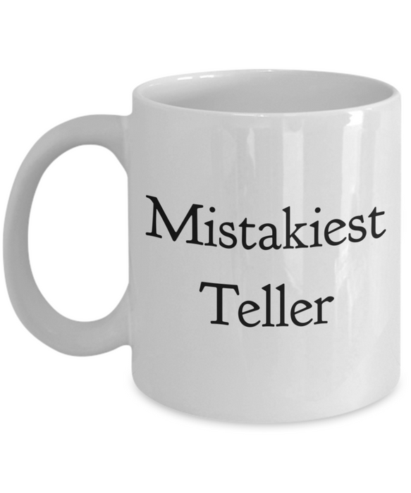 Mistakiest Teller, 11oz Coffee Mug Gag Gift for Coworker Boss Retirement or Birthday - Ribbon Canyon
