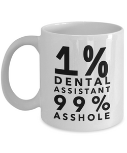 1% Dental Assistant 99% Asshole, 11oz Coffee Mug Gag Gift for Coworker Boss Retirement or Birthday - Ribbon Canyon