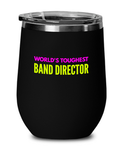 World's Toughest Band Director Insulated 12oz Stemless Wine Glass - Ribbon Canyon