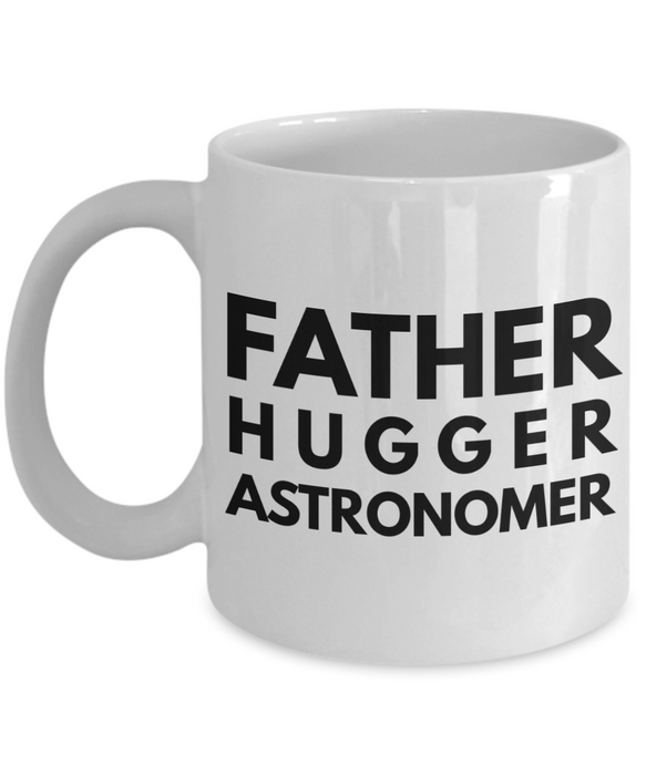 Father Hugger Astronomer, 11oz Coffee Mug  Dad Mom Inspired Gift - Ribbon Canyon