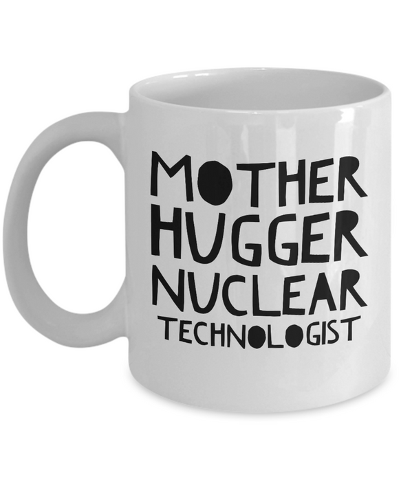 Mother Hugger Nuclear Technologist  11oz Coffee Mug Best Inspirational Gifts - Ribbon Canyon
