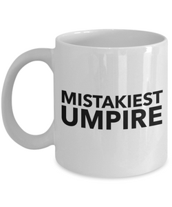 Mistakiest Umpire, 11oz Coffee Mug Best Inspirational Gifts - Ribbon Canyon