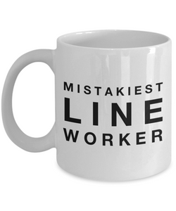Mistakiest Line Worker, 11oz Coffee Mug  Dad Mom Inspired Gift - Ribbon Canyon