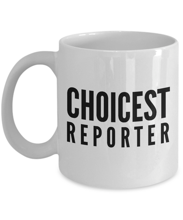 Choicest Reporter - Birthday Retirement or Thank you Gift Idea -   11oz Coffee Mug - Ribbon Canyon