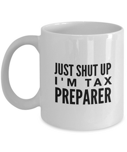 Just Shut Up I'm Tax Preparer, 11Oz Coffee Mug for Dad, Grandpa, Husband From Son, Daughter, Wife for Coffee & Tea Lovers - Ribbon Canyon
