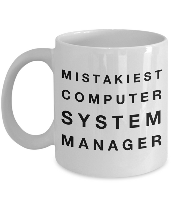 Mistakiest Computer System Manager  11oz Coffee Mug Best Inspirational Gifts - Ribbon Canyon