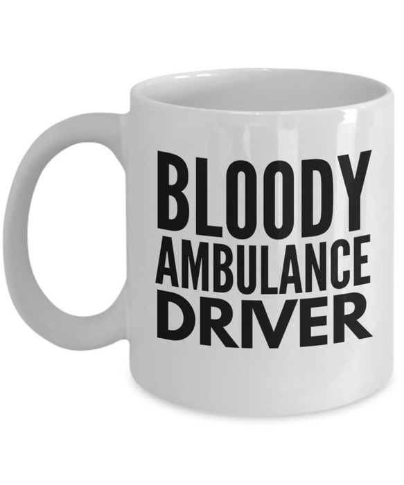 Bloody Ambulance Driver, 11oz Coffee Mug Best Inspirational Gifts - Ribbon Canyon