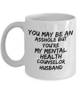 You May Be An Asshole But You'Re My Mental Health Counselor Husband, 11oz Coffee Mug Best Inspirational Gifts - Ribbon Canyon