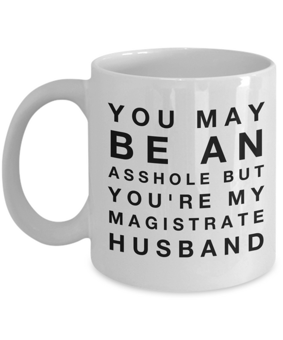 Funny Mug You May Be An Asshole But You'Re My Magistrate Husband   11oz Coffee Mug Gag Gift for Coworker Boss Retirement - Ribbon Canyon