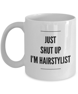 Funny Hairstylist 11Oz Coffee Mug , Just Shut Up I'm Hairstylist for Dad, Grandpa, Husband From Son, Daughter, Wife for Coffee & Tea Lovers - Ribbon Canyon