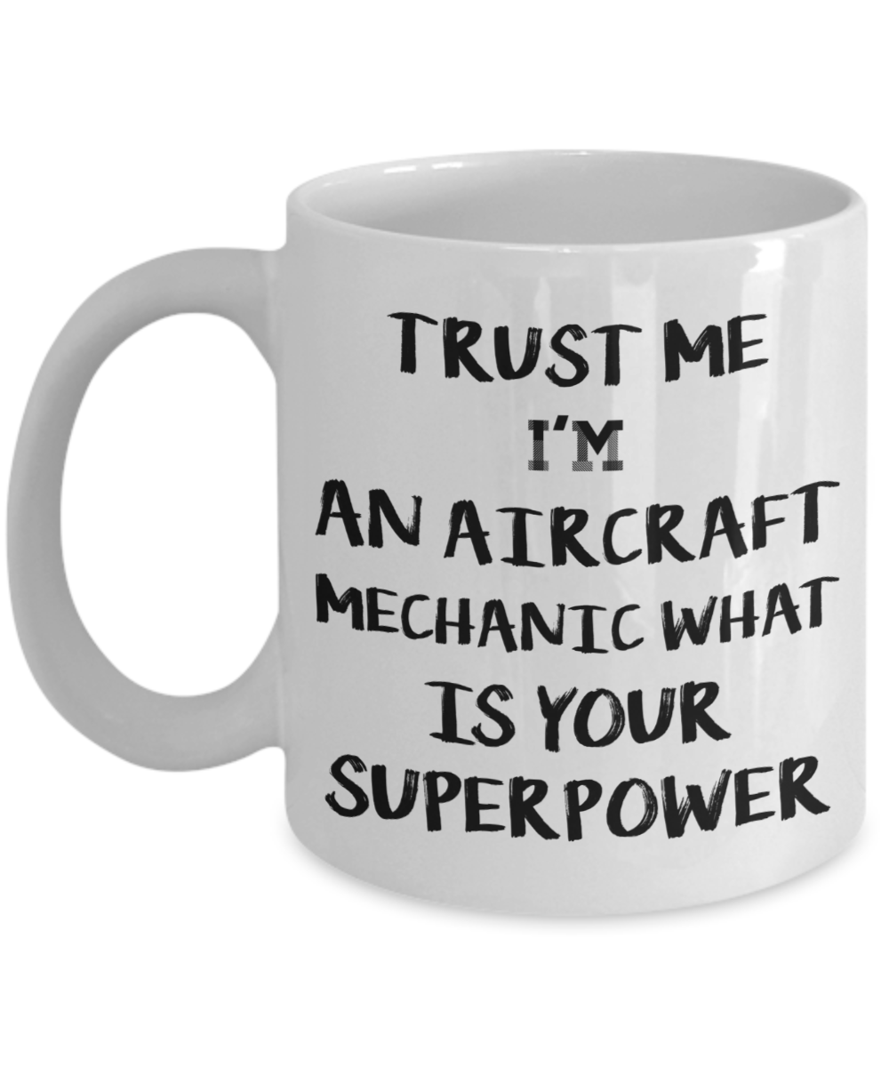 Trust Me I'm an Aircraft Mechanic What Is Your Superpower, 11Oz Coffee Mug Unique Gift Idea Coffee Mug - Father's Day / Birthday / Christmas Present - Ribbon Canyon