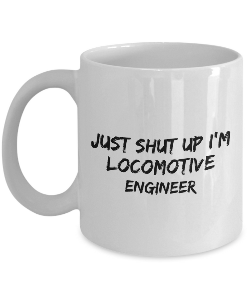 Funny Locomotive Engineer 11Oz Coffee Mug , Just Shut Up I'm Locomotive Engineer for Dad, Grandpa, Husband From Son, Daughter, Wife for Coffee & Tea Lovers - Ribbon Canyon