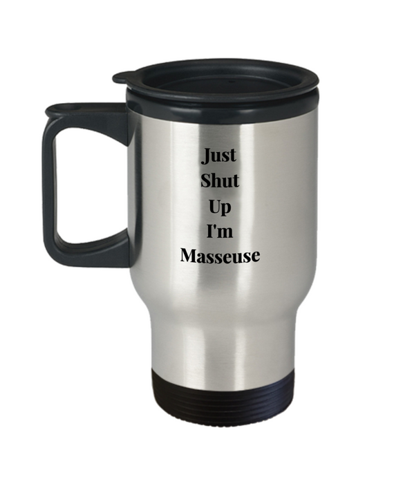 Just Shut Up I'm Masseuse, 14oz Travel Mug Family Freind Boss Birthday or Retirement - Ribbon Canyon