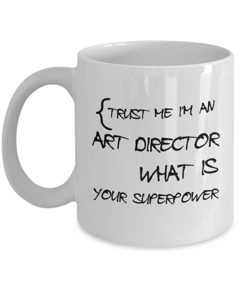 Trust Me I'm an Art Director What Is Your Superpower, 11Oz Coffee Mug Best Inspirational Gifts and Sarcasm Perfect Birthday Gifts for Men or Women / Birthday / Christmas Present - Ribbon Canyon