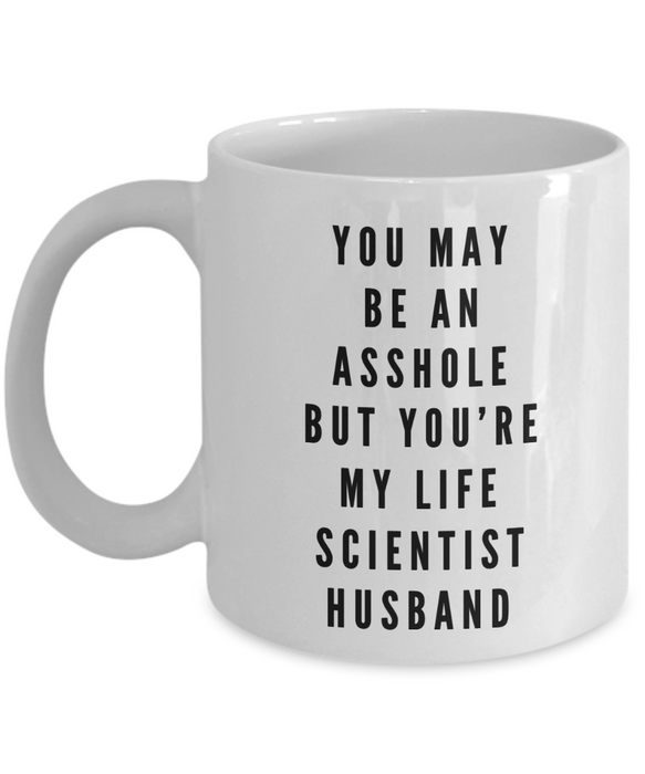 You May Be An Asshole But You'Re My Life Scientist Husband Gag Gift for Coworker Boss Retirement or Birthday - Ribbon Canyon