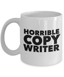 Horrible Copy Writer, 11oz Coffee Mug Gag Gift for Coworker Boss Retirement or Birthday - Ribbon Canyon