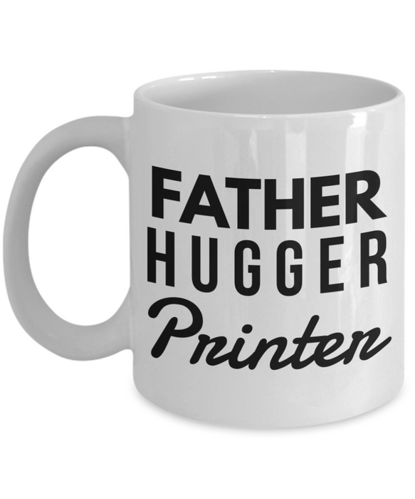 Father Hugger Printer, 11oz Coffee Mug  Dad Mom Inspired Gift - Ribbon Canyon